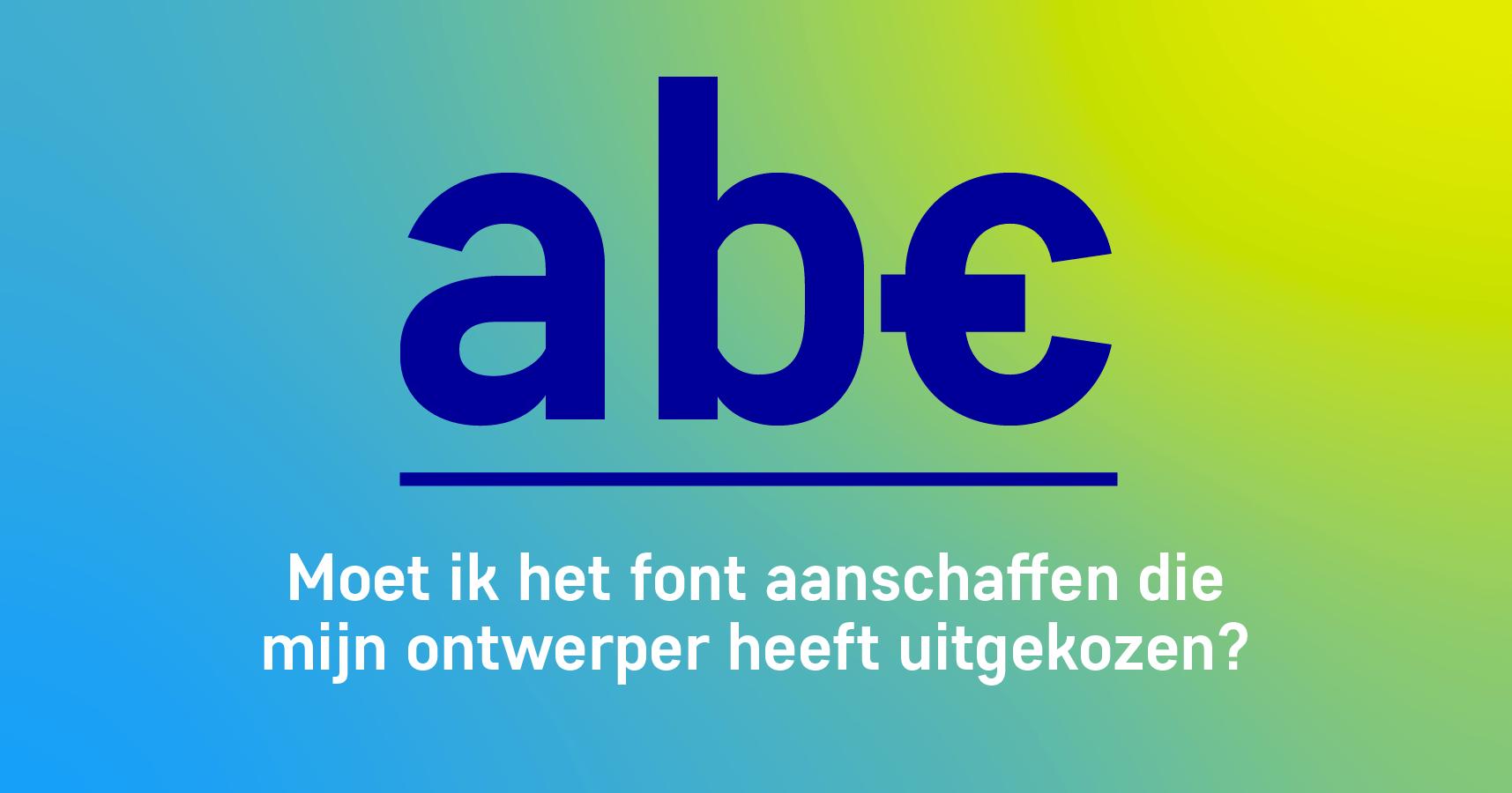 Moet ik het font aanschaffen die mijn grafisch ontwerper heeft uitgekozen?